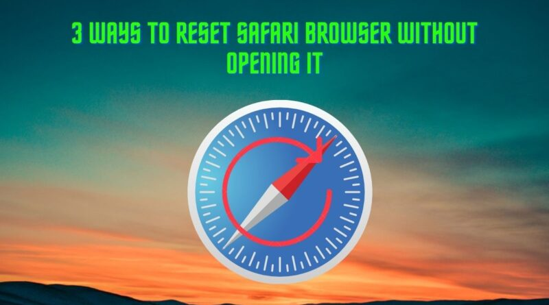 3 Ways To Reset Safari Browser Without Opening It